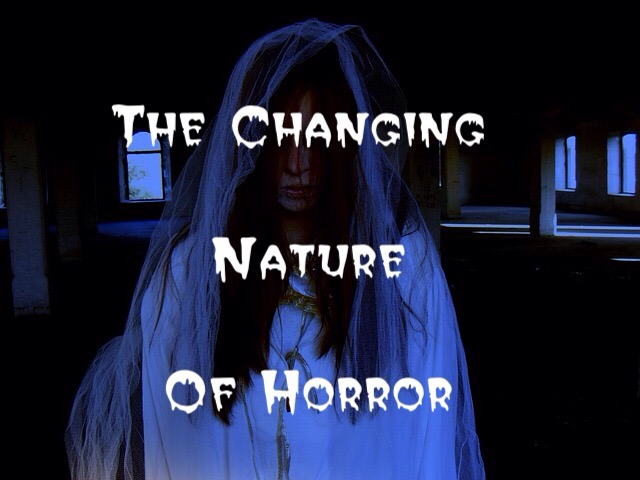 The Changing Nature of Horror